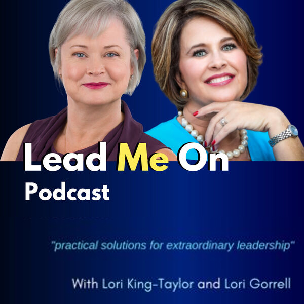 Lead Me On Podcast with Lori King-Taylor and Lori Gorrell
